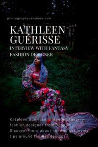 INTERVIEW WITH KATHLEEN GUERISSE FANTASY FASHION DESIGNER